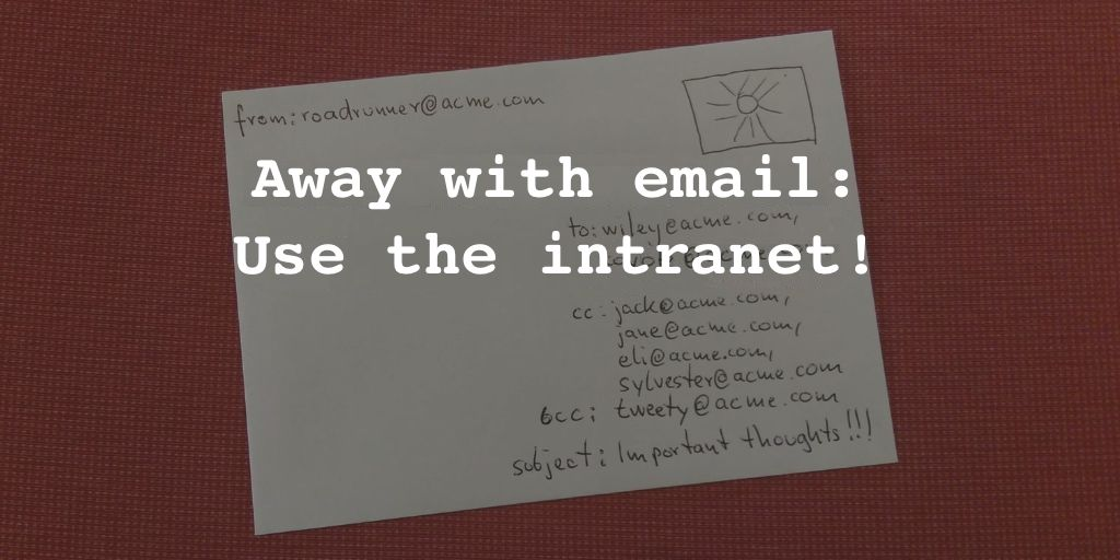Instead of email, use the intranet