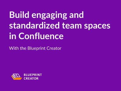 Standardized Team Spaces with Blueprint Creator in Confluence